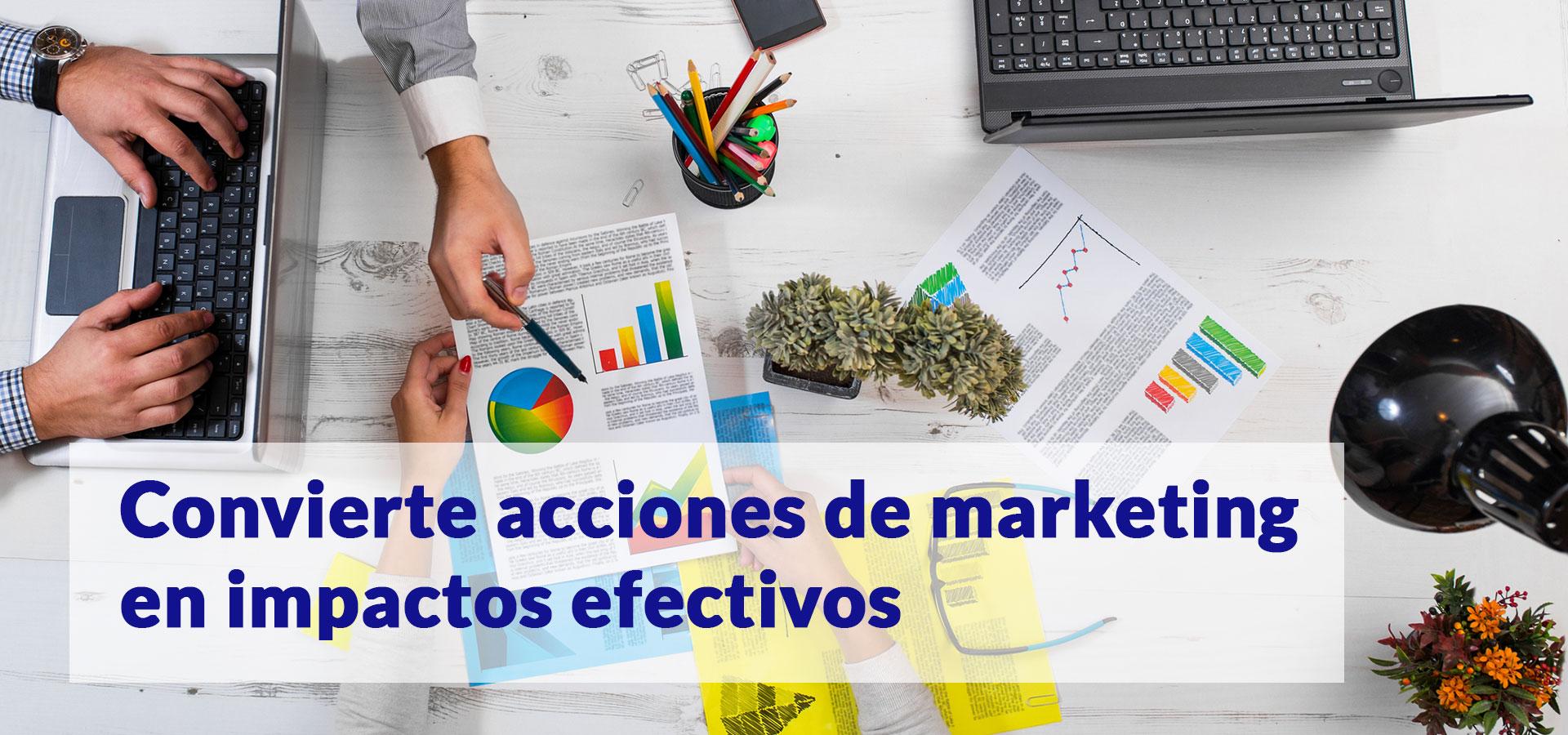 Convierte acciones de marketing en impactos efectivos